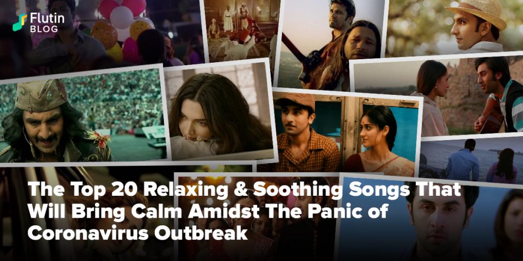 Top 20 Relaxing & Soothing Songs That Will Bring Calm Amidst The Panic of Coronavirus Outbreak Ranveer singh, ranbir kapoor, deepika padukone