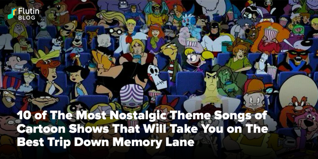 10 of The Most Nostalgic Theme Songs of Cartoon Shows That Will Take You on The Best Trip Down Memory Lane