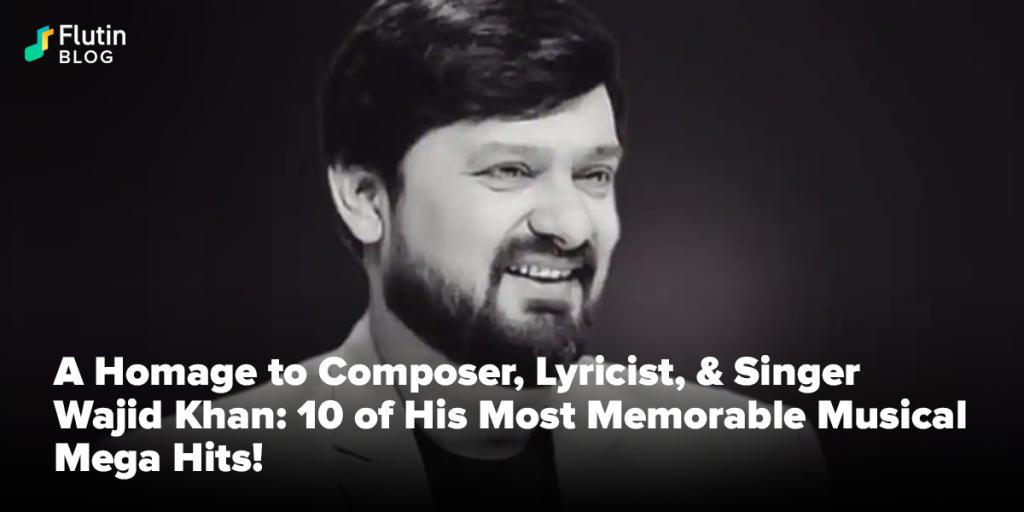 A Homage to Composer, Lyricist, & Singer Wajid Khan.