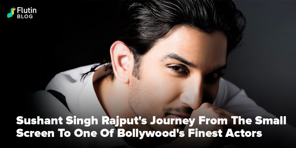 Sushant Singh Rajput's Journey From The Small Screen To One Of Bollywood's Finest Actors