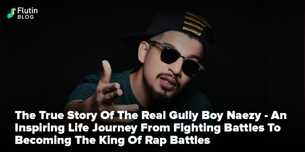 The Real Gully Boy Naezy - An Inspiring Life Journey