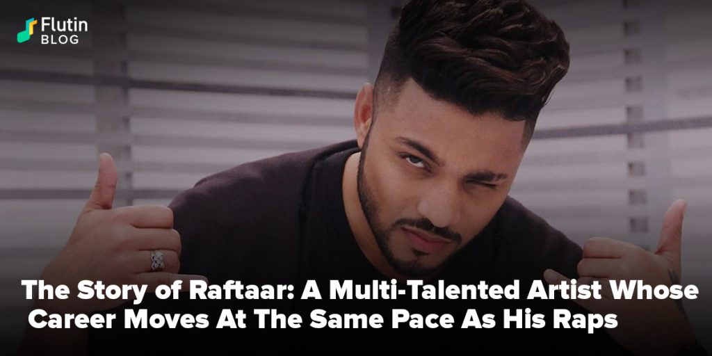 The Story of Raftaar: A Multi-Talented Artist Whose Career Moves At The Same Pace As His Rapper