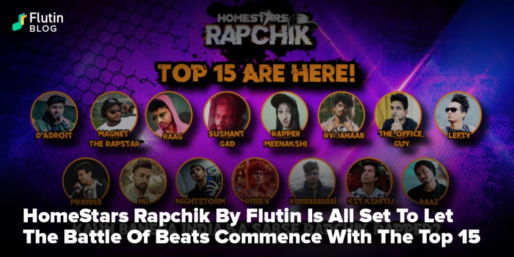 HomeStars Rapchik By Flutin Is All Set To Let The Battle Of Beats Commence With The Top 15