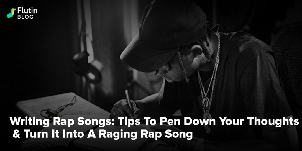 Writing Rap Songs: Tips To Pen Down Your Thoughts & Turn It Into A Raging Rap Song