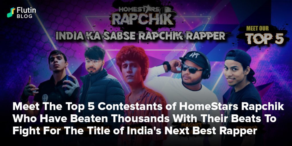 Meet The Top 5 Contestants of HomeStars Rapchik Who Have Beaten Thousands With Their Beats To Fight For The Title of India's Next Best Rapper