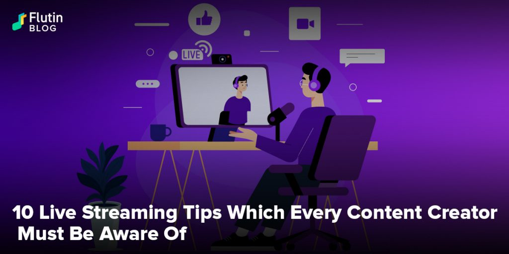 Live Streaming Tips Which Every Content Creator Must Be Aware Of