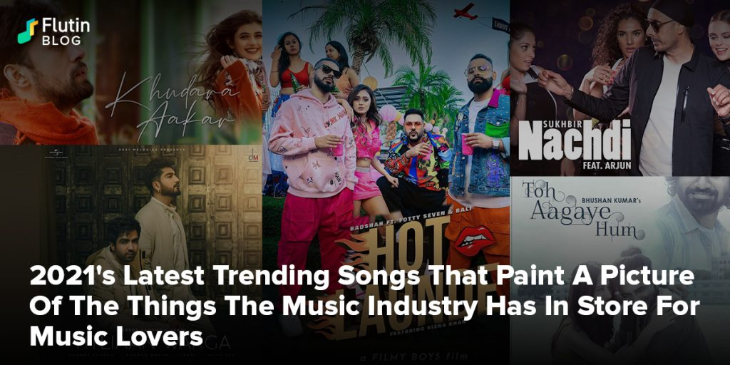 2021's Latest Hindi Songs That Paint A Picture Of The Things The Music Industry Has In Store For Music Lovers