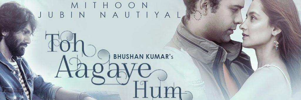 jubin nautiyal's latest Toh Aagaye Hum Latest Trending hindi song 2021