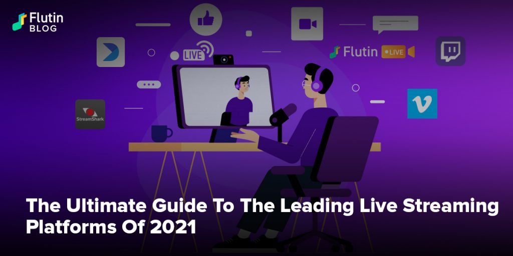 The Ultimate Guide To The Leading Live Streaming Platforms Of 2021