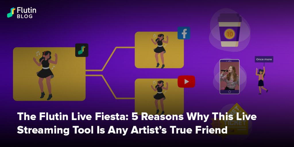 The Flutin Live Fiesta: 5 Reasons Why This Live Streaming Tool Is Any Artist's True Friend