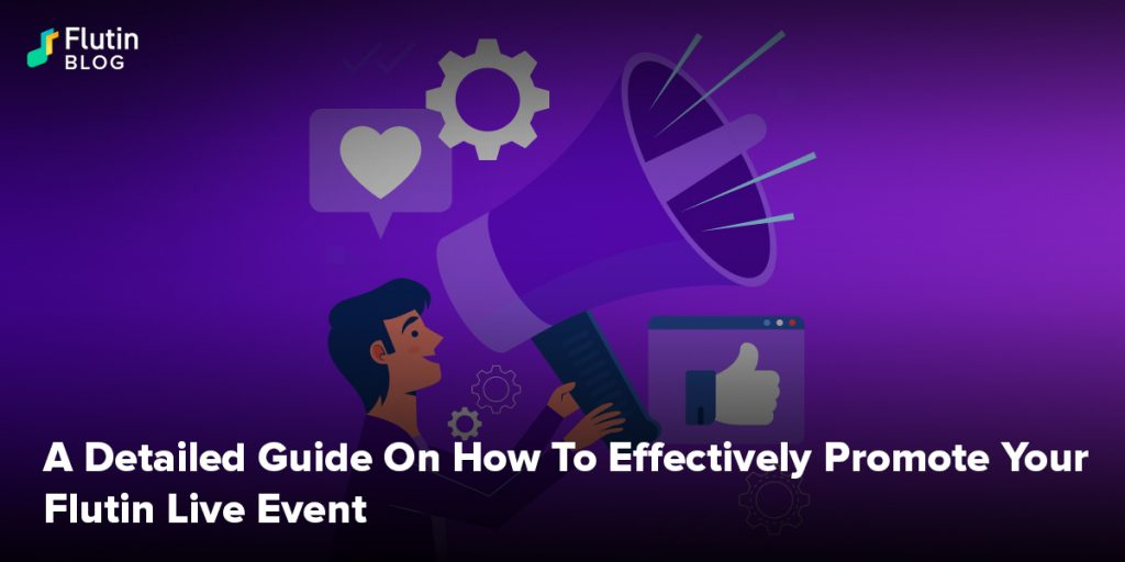 A Detailed Guide On How To Effectively Promote Your Flutin Live Event