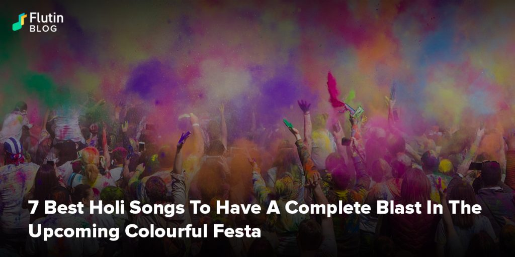 7 Best Holi Songs To Have A Complete Blast In The Upcoming Colourful Festa