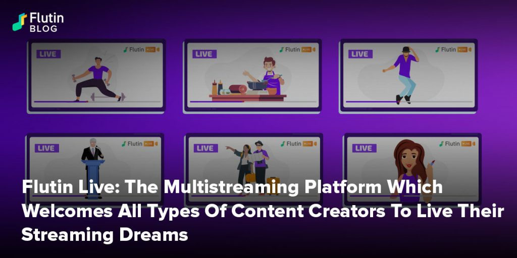 Flutin Live: The Multistreaming Platform Which Welcomes All Types Of Content Creators To Live Their Streaming Dreams