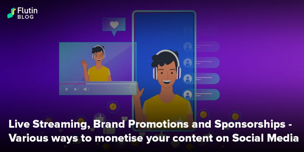 Live Streaming, Brand Promotions and Sponsorships - Various ways to monetise your content on Social Media