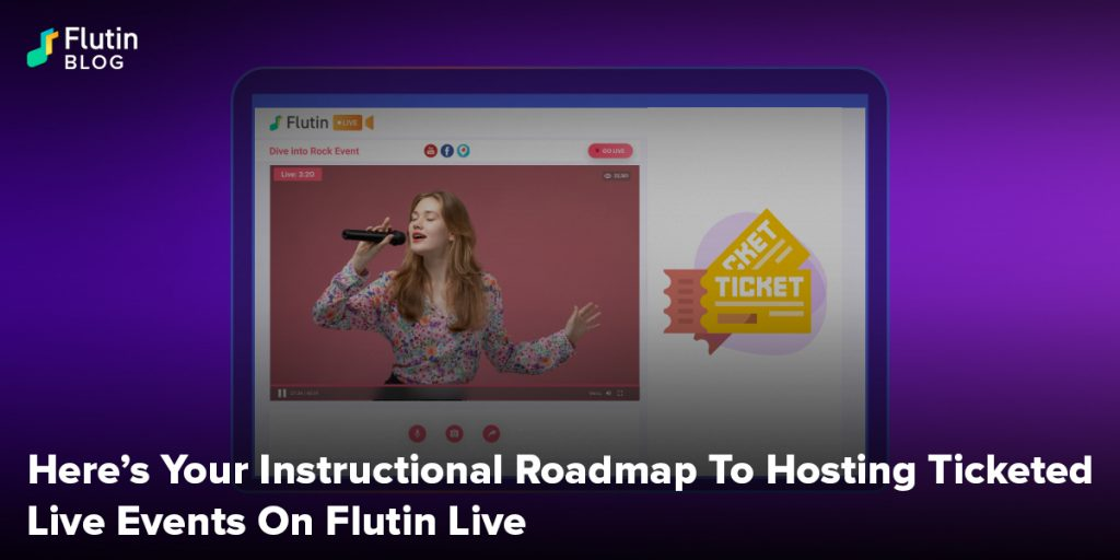 Here's Your Instructional Roadmap To Hosting Ticketed Live Events On Flutin Live