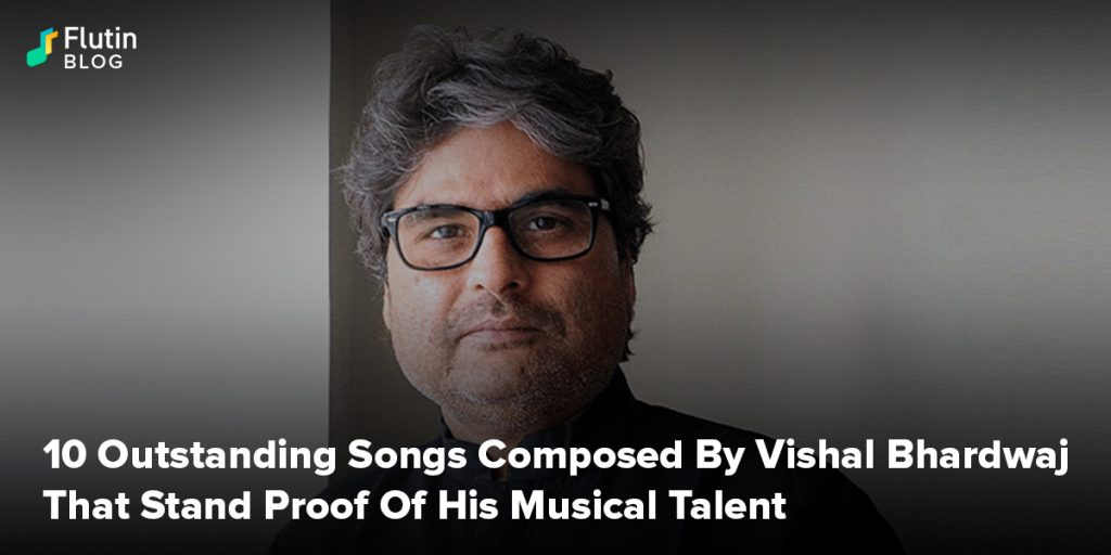 10 Outstanding Songs Composed By Vishal Bhardwaj That Stand Proof Of His Musical Talent