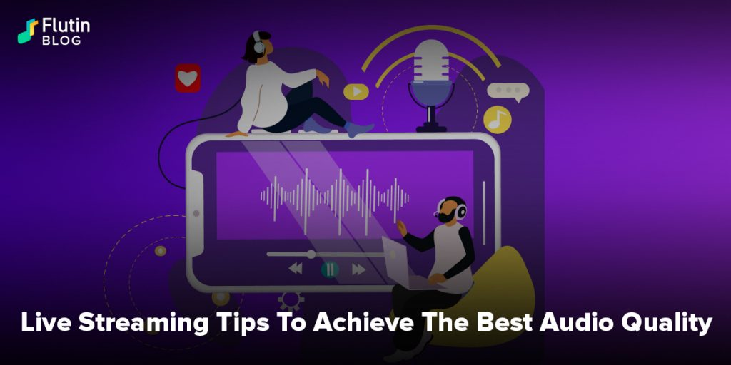 Live Streaming Tips To Achieve The Best Audio Quality