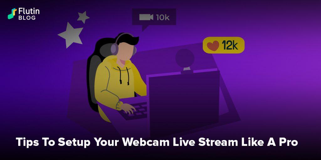 Tips To Setup Your Webcam Live Stream Like A Pro