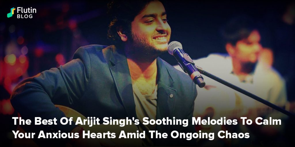 The Best Of Singer Arijit Singh Soothing Melodies To Calm Your Anxious Hearts Amid The Ongoing Chaos