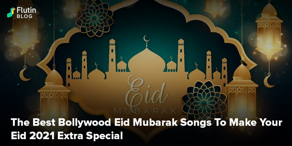 The Best Bollywood Eid Mubarak Songs To Make Your Eid 2021 Extra Special