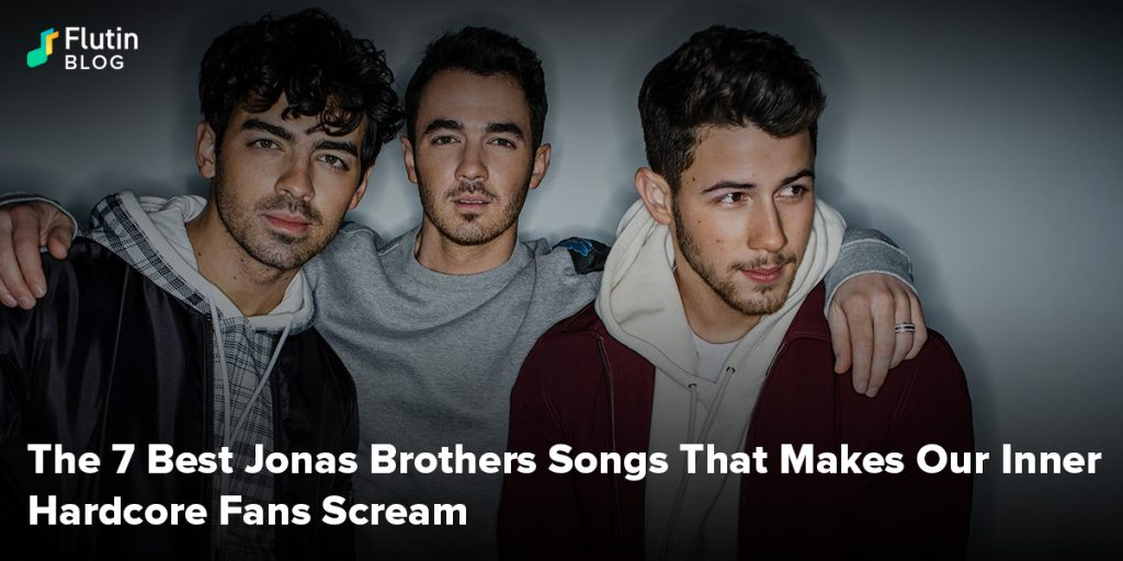 The 7 Best Jonas Brothers Songs That Makes Our Inner Hardcore Fans Scream