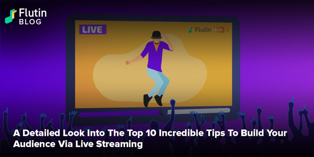 A Detailed Look Into The Top 10 Incredible Live Streaming Ideas To Build Your Audience Via Live Streaming