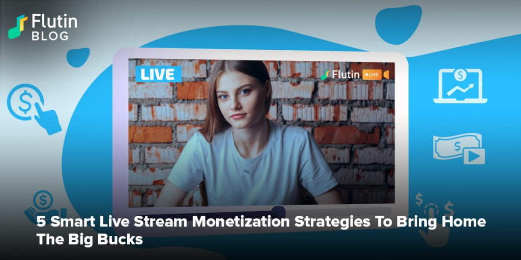 5 Smart Live Stream Monetization Strategies To Bring Home The Big Bucks