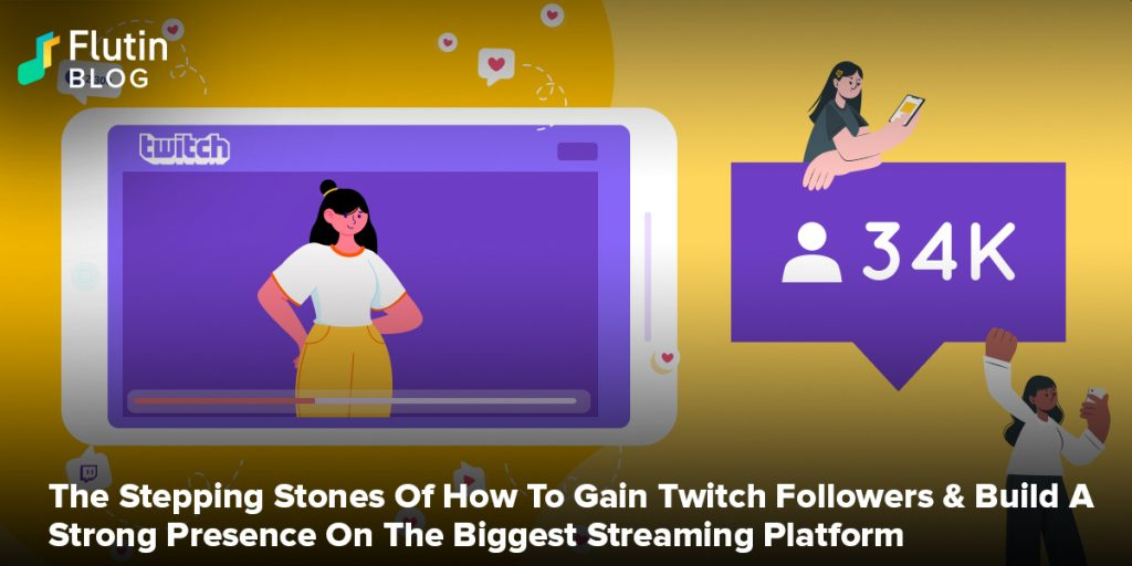 The Stepping Stones Of How To Gain Twitch Followers & Build A Strong Presence On The Biggest Streaming Platform