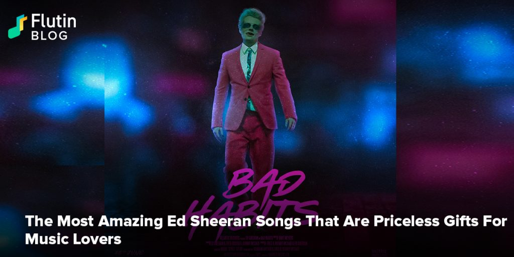 The Most Amazing Ed Sheeran Songs That Are Priceless Gifts For Music Lovers
