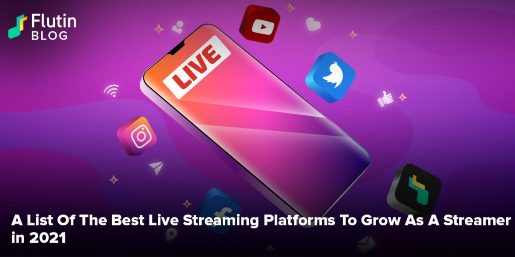 A List Of The Best Live Streaming Platforms To Grow As A Streamer in 2021
