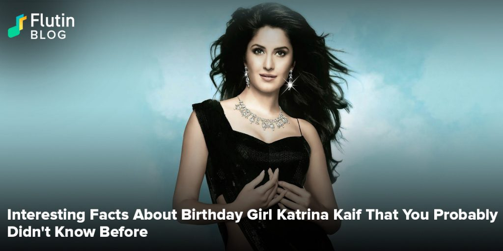 Interesting Facts About Birthday Girl Katrina Kaif That You Probably Didn't Know Before