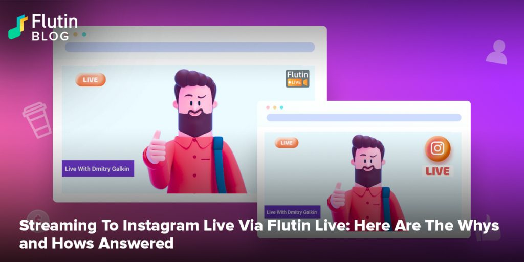 Streaming To Instagram Live Via Flutin Live: Here Are The Whys and Hows Answered