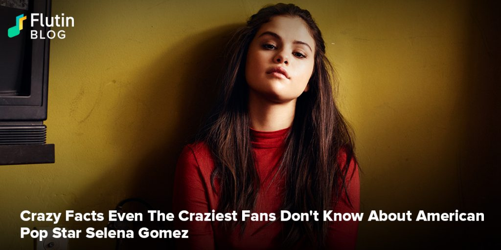 Crazy Facts Even The Craziest Fans Don't Know About American Pop Star Selena Gomez