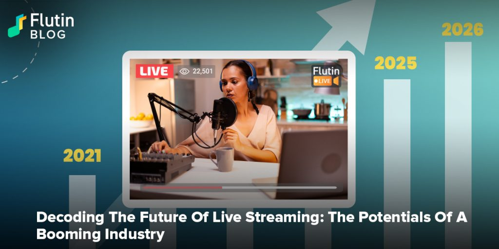 Decoding The Future Of Live Streaming: The Potentials Of A Booming Industry