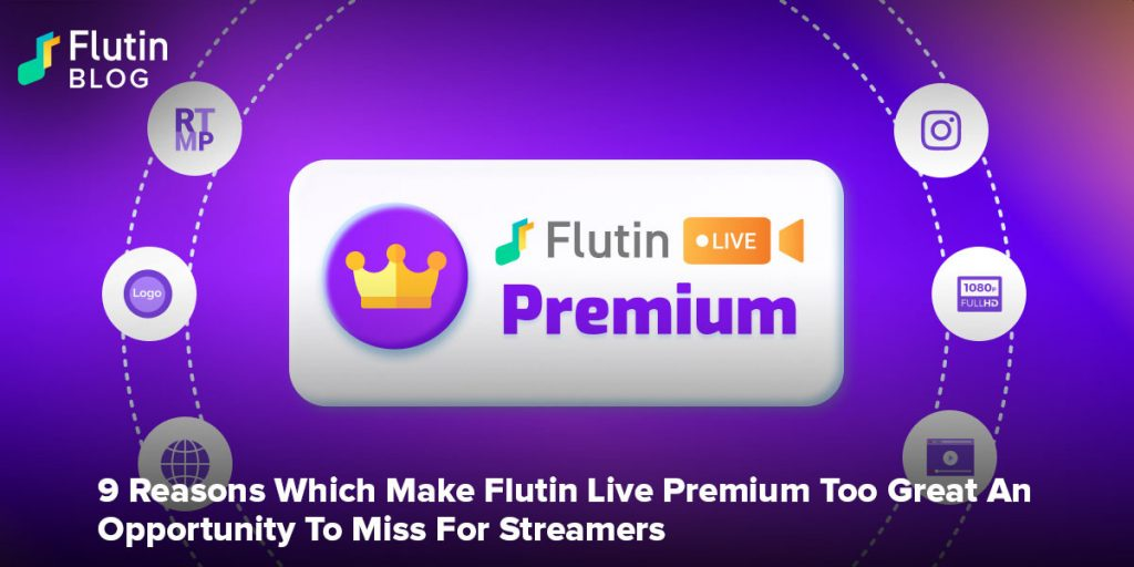 9 Reasons Which Make Flutin Live Premium Too Great An Opportunity To Miss For Streamers