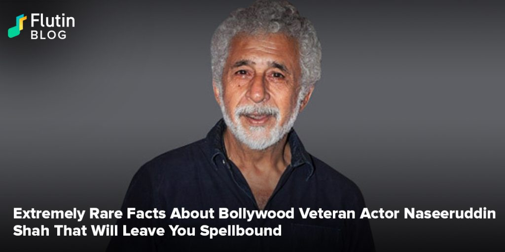 Extremely Rare Facts About Bollywood Veteran Actor Naseeruddin Shah That Will Leave You Spellbound