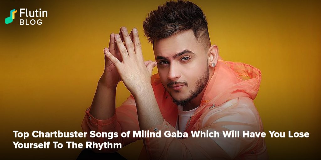 Top Chartbuster Songs of Milind Gaba Which Will Have You Lose Yourself To The Rhythm